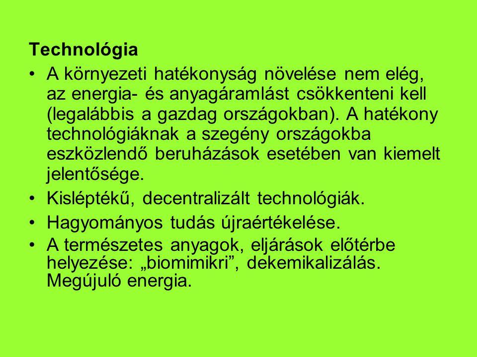 Technológia A környezeti hatékonyság növelése nem elég, az energia- és anyagáramlást csökkenteni kell (legalábbis a gazdag országokban).