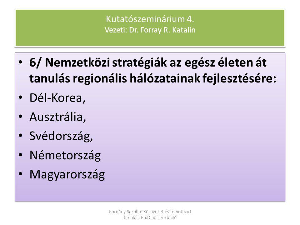 6/ Nemzetközi stratégiák az egész életen át tanulás regionális hálózatainak fejlesztésére: Dél-Korea, Ausztrália, Svédország, Németország Magyarország