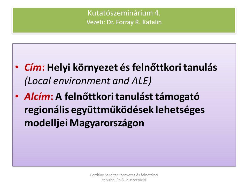 Kutatószeminárium 4. Vezeti: Dr. Forray R. Katalin Cím: Helyi környezet és felnőttkori tanulás (Local environment and ALE) Alcím: A felnőttkori tanulá