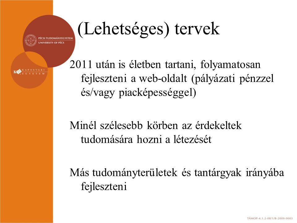(Lehetséges) tervek 2011 után is életben tartani, folyamatosan fejleszteni a web-oldalt (pályázati pénzzel és/vagy piacképességgel) Minél szélesebb körben az érdekeltek tudomására hozni a létezését Más tudományterületek és tantárgyak irányába fejleszteni