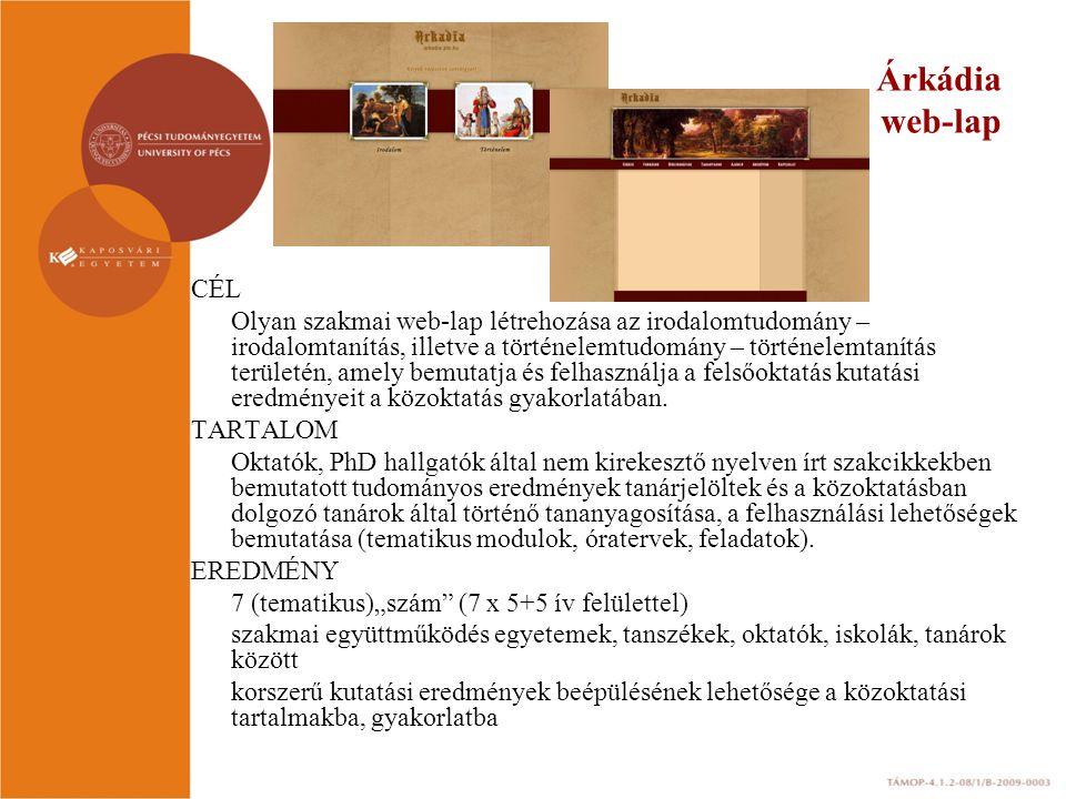 Árkádia web-lap CÉL Olyan szakmai web-lap létrehozása az irodalomtudomány – irodalomtanítás, illetve a történelemtudomány – történelemtanítás területén, amely bemutatja és felhasználja a felsőoktatás kutatási eredményeit a közoktatás gyakorlatában.