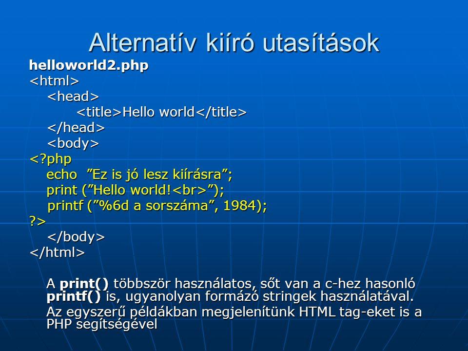 Alternatív kiíró utasítások helloworld2.php<html><head> Hello world Hello world </head><body><?php echo Ez is jó lesz kiírásra ; print ( Hello world.
