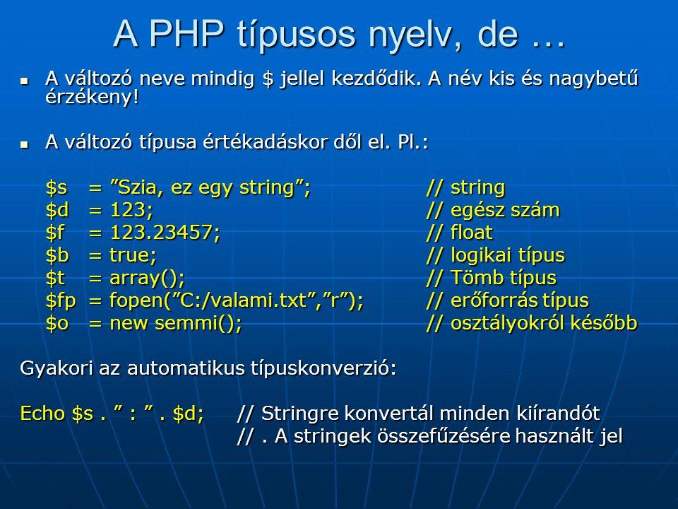 A PHP típusos nyelv, de … A változó neve mindig $ jellel kezdődik.