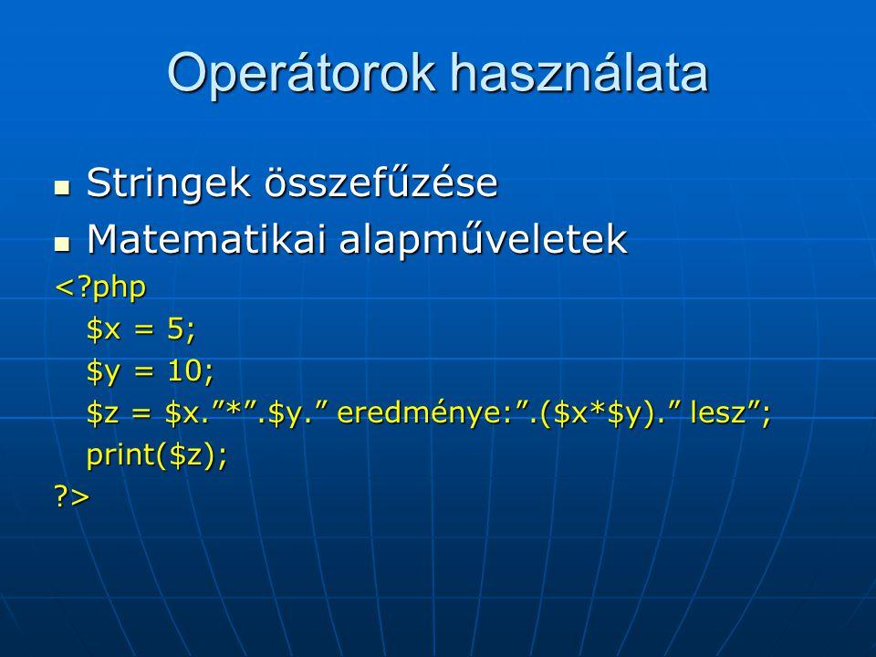 Operátorok használata Stringek összefűzése Stringek összefűzése Matematikai alapműveletek Matematikai alapműveletek<?php $x = 5; $y = 10; $z = $x. * .$y. eredménye: .($x*$y). lesz ; print($z);?>
