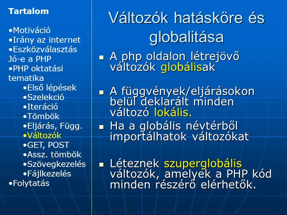 Változók hatásköre és globalitása A php oldalon létrejövő változók globálisak A php oldalon létrejövő változók globálisak A függvények/eljárásokon belül deklarált minden változó lokális.