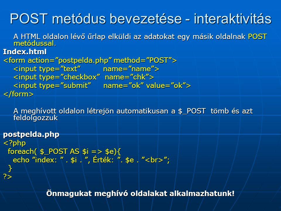 POST metódus bevezetése - interaktivitás A HTML oldalon lévő űrlap elküldi az adatokat egy másik oldalnak POST metódussal.