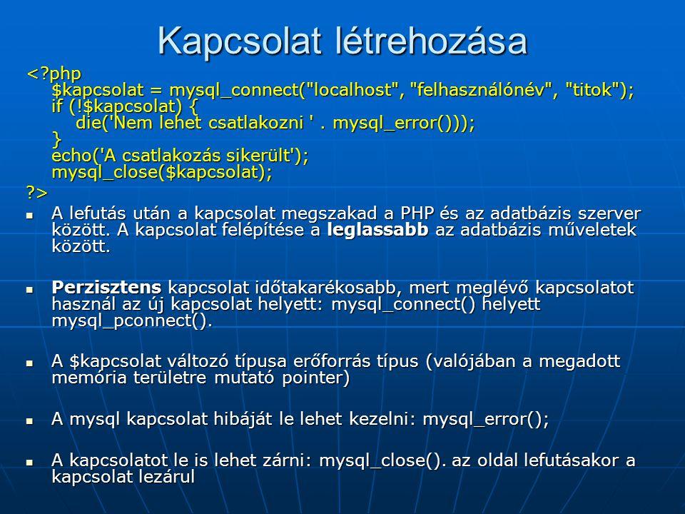 Kapcsolat létrehozása <?php $kapcsolat = mysql_connect( localhost , felhasználónév , titok ); if (!$kapcsolat) { die( Nem lehet csatlakozni .