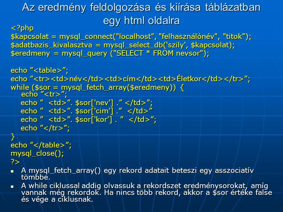 Az eredmény feldolgozása és kiírása táblázatban egy html oldalra <?php$kapcsolat = mysql_connect(