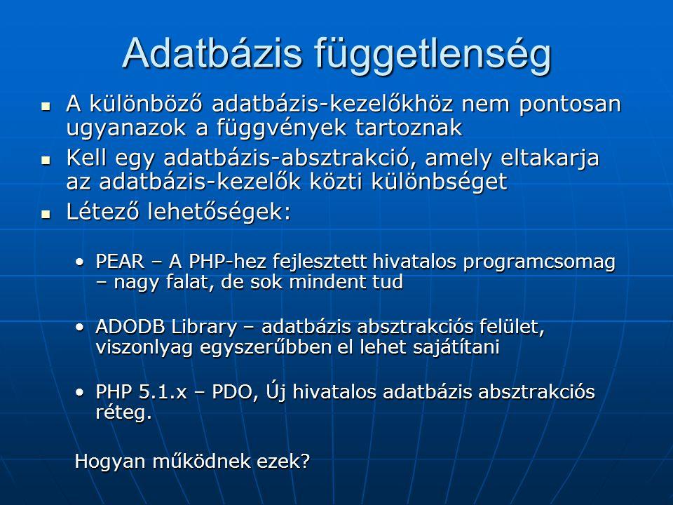 Adatbázis függetlenség A különböző adatbázis-kezelőkhöz nem pontosan ugyanazok a függvények tartoznak A különböző adatbázis-kezelőkhöz nem pontosan ug