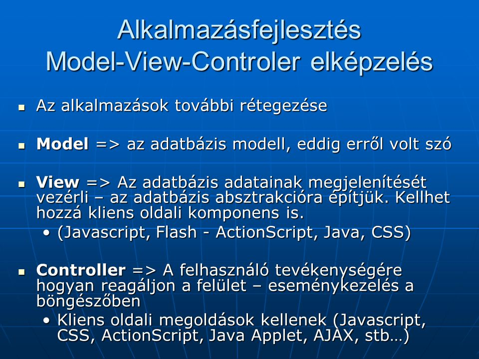 Alkalmazásfejlesztés Model-View-Controler elképzelés Az alkalmazások további rétegezése Az alkalmazások további rétegezése Model => az adatbázis model