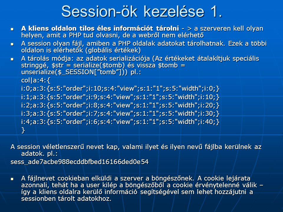 Session-ök kezelése 1. A kliens oldalon tilos éles információt tárolni - > a szerveren kell olyan helyen, amit a PHP tud olvasni, de a webről nem elér