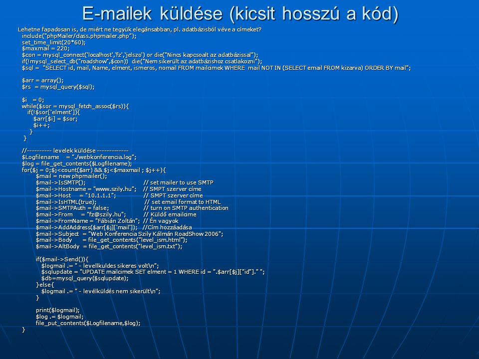 E-mailek küldése (kicsit hosszú a kód) Lehetne fapadosan is, de miért ne tegyük elegánsabban, pl. adatbázisból véve a címeket? include(