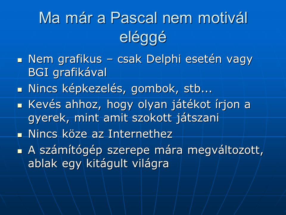 Ma már a Pascal nem motivál eléggé Nem grafikus – csak Delphi esetén vagy BGI grafikával Nem grafikus – csak Delphi esetén vagy BGI grafikával Nincs képkezelés, gombok, stb...