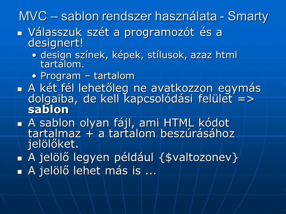 MVC – sablon rendszer használata - Smarty Válasszuk szét a programozót és a designert! Válasszuk szét a programozót és a designert! design színek, kép