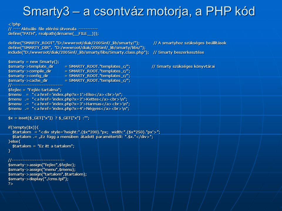 Smarty3 – a csontváz motorja, a PHP kód <?php // ---- Aktuális file elérési útvonala ----------- define(