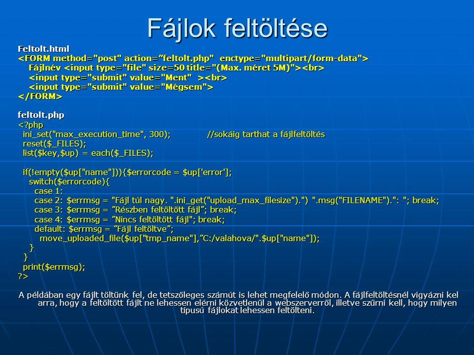 Fájlok feltöltése Feltolt.html Fájlnév Fájlnév </FORM>feltolt.php<?php ini_set(