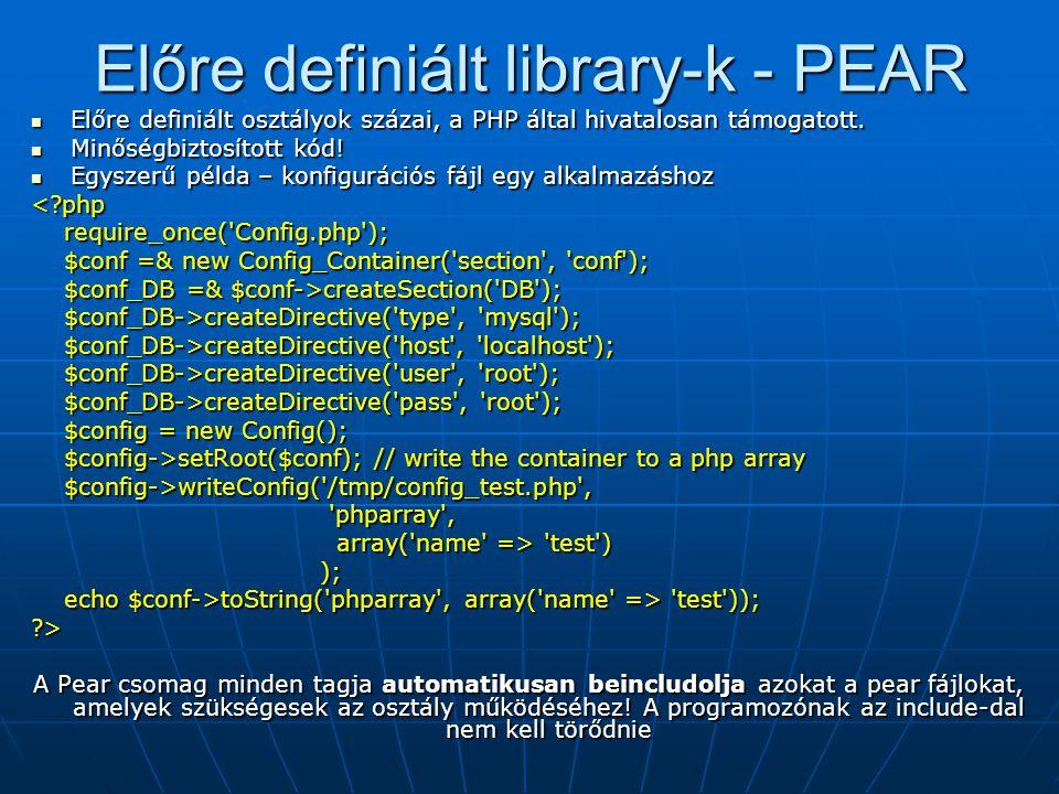 Előre definiált library-k - PEAR Előre definiált osztályok százai, a PHP által hivatalosan támogatott. Előre definiált osztályok százai, a PHP által h