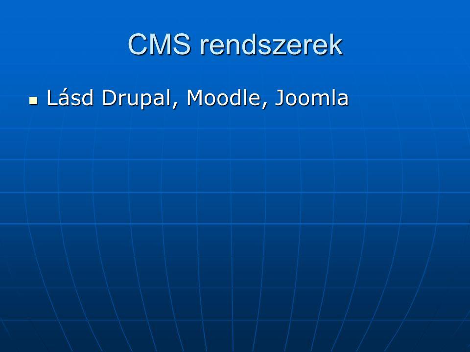 CMS rendszerek Lásd Drupal, Moodle, Joomla Lásd Drupal, Moodle, Joomla