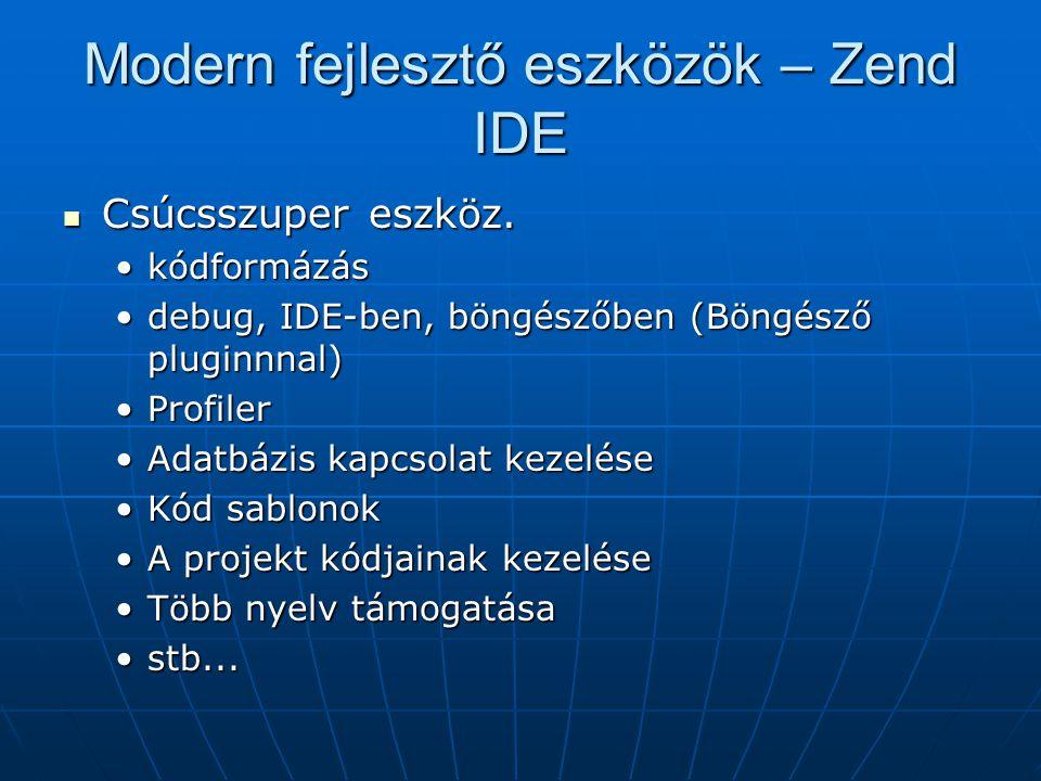 Modern fejlesztő eszközök – Zend IDE Csúcsszuper eszköz. Csúcsszuper eszköz. kódformázáskódformázás debug, IDE-ben, böngészőben (Böngésző pluginnnal)d