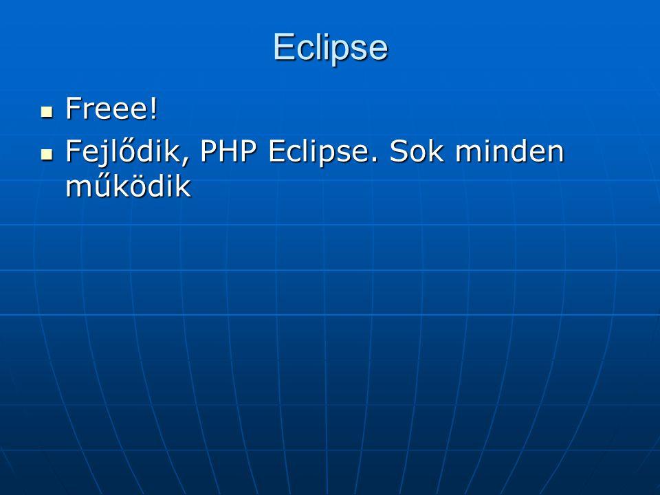 Eclipse Freee! Freee! Fejlődik, PHP Eclipse. Sok minden működik Fejlődik, PHP Eclipse. Sok minden működik