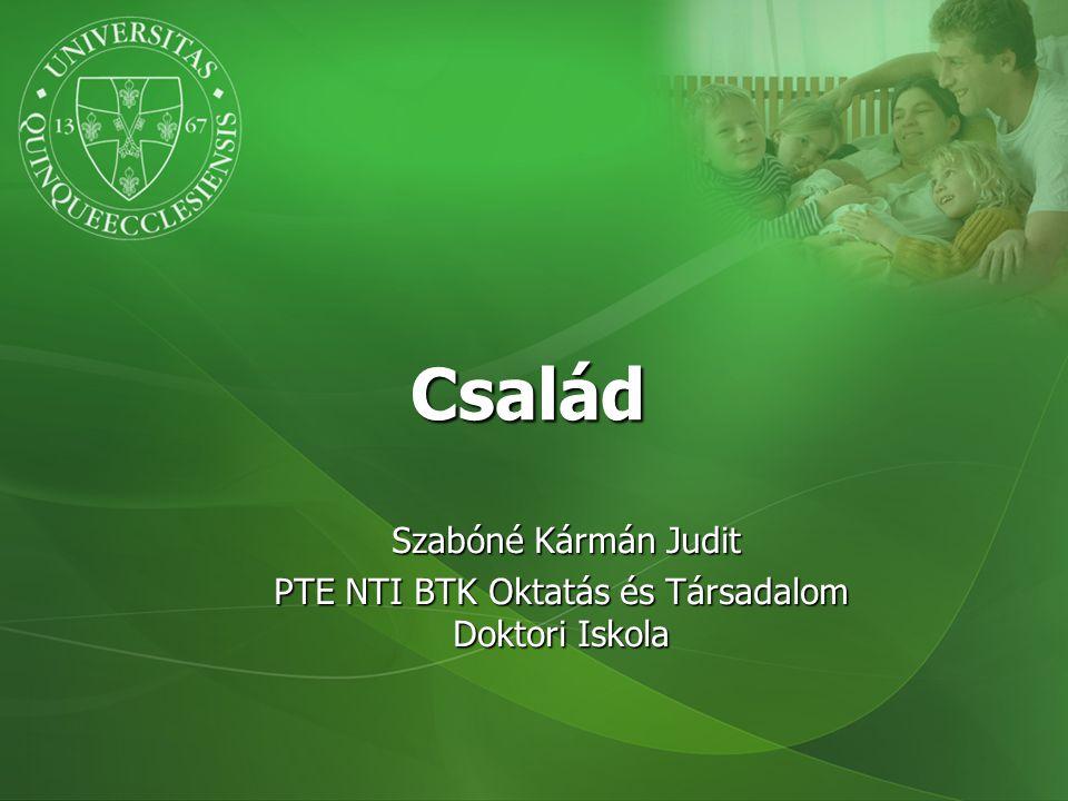 Család Szabóné Kármán Judit Szabóné Kármán Judit PTE NTI BTK Oktatás és Társadalom Doktori Iskola