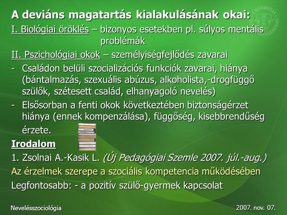 2007. nov. 07. Nevelésszociológia A deviáns magatartás kialakulásának okai: I. Biológiai öröklés – bizonyos esetekben pl. súlyos mentális problémák II