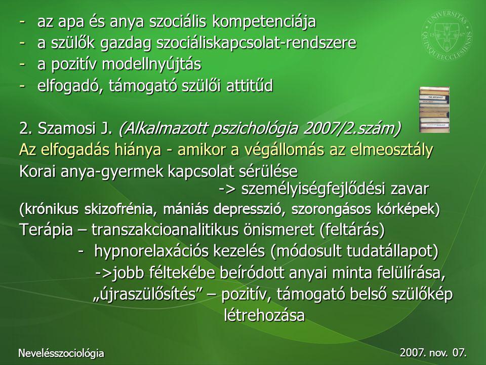 2007. nov. 07. Nevelésszociológia -az apa és anya szociális kompetenciája -a szülők gazdag szociáliskapcsolat-rendszere -a pozitív modellnyújtás -elfo