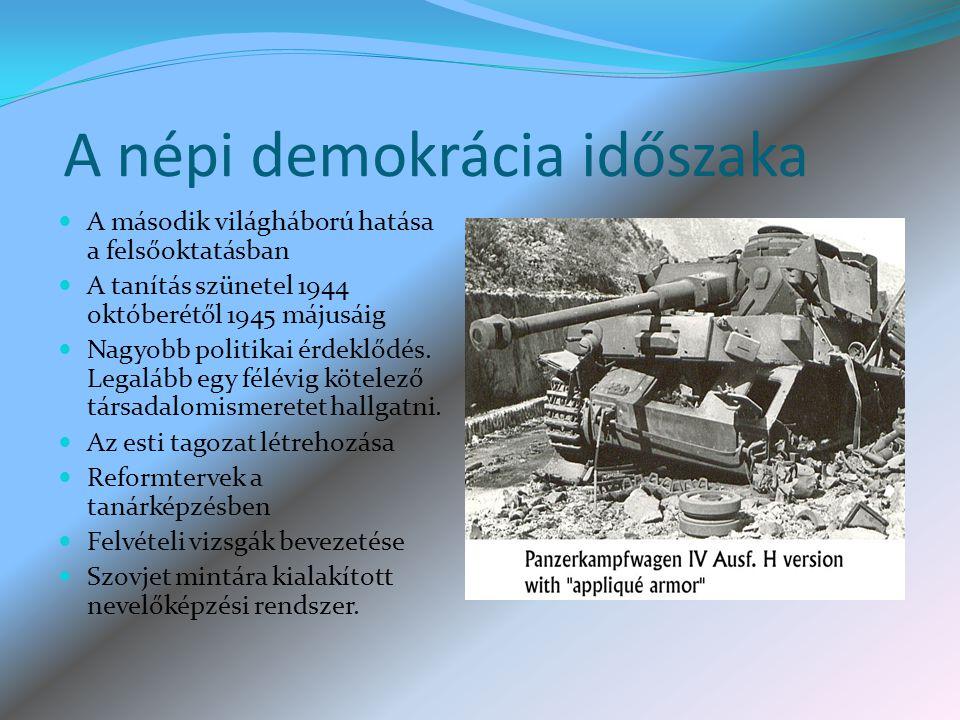 A népi demokrácia időszaka A második világháború hatása a felsőoktatásban A tanítás szünetel 1944 októberétől 1945 májusáig Nagyobb politikai érdeklődés.