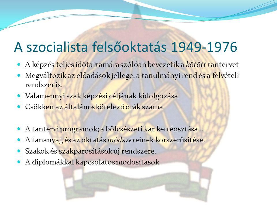 A szocialista felsőoktatás 1949-1976 A képzés teljes időtartamára szólóan bevezetik a kötött tantervet Megváltozik az előadások jellege, a tanulmányi rend és a felvételi rendszer is.