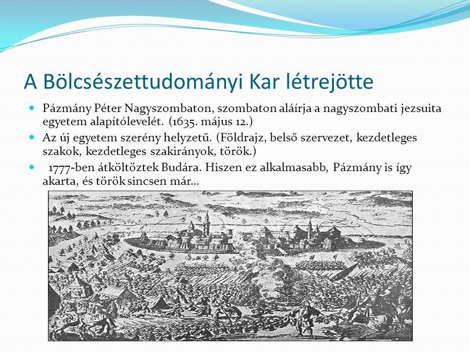 A Bölcsészettudományi Kar létrejötte Pázmány Péter Nagyszombaton, szombaton aláírja a nagyszombati jezsuita egyetem alapítólevelét. (1635. május 12.)