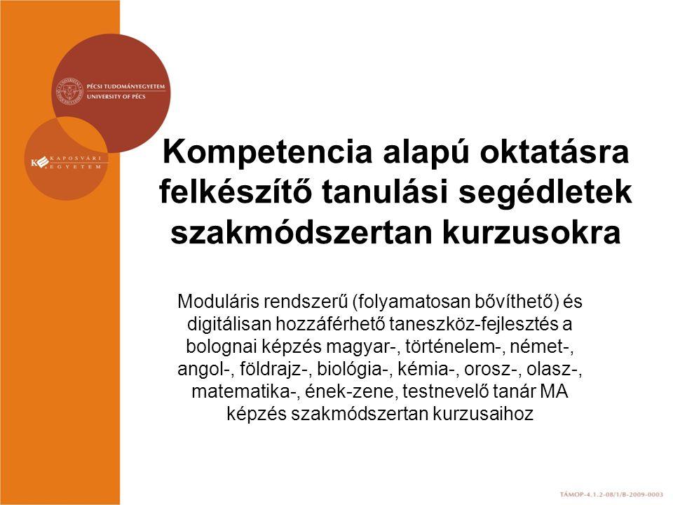 Kompetencia alapú oktatásra felkészítő tanulási segédletek szakmódszertan kurzusokra Moduláris rendszerű (folyamatosan bővíthető) és digitálisan hozzá