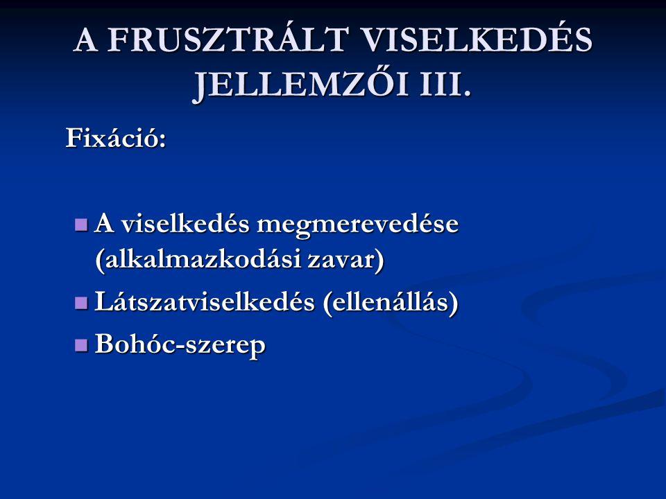 A FRUSZTRÁLT VISELKEDÉS JELLEMZŐI III.