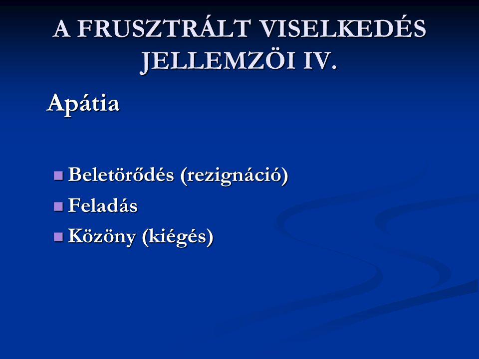 A FRUSZTRÁLT VISELKEDÉS JELLEMZÖI IV.