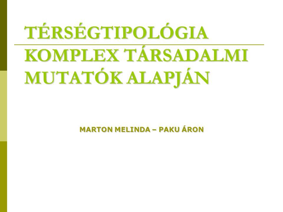MARTON MELINDA – PAKU ÁRON TÉRSÉGTIPOLÓGIA KOMPLEX TÁRSADALMI MUTATÓK ALAPJÁN