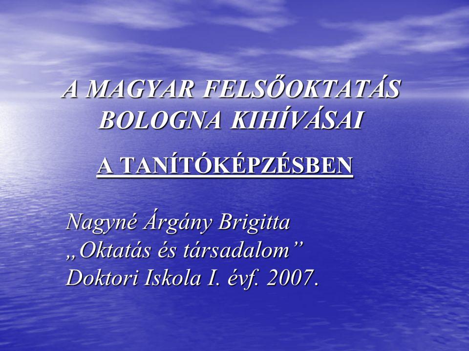 """A MAGYAR FELSŐOKTATÁS BOLOGNA KIHÍVÁSAI A TANÍTÓKÉPZÉSBEN Nagyné Árgány Brigitta """"Oktatás és társadalom"""" Doktori Iskola I. évf. 2007."""