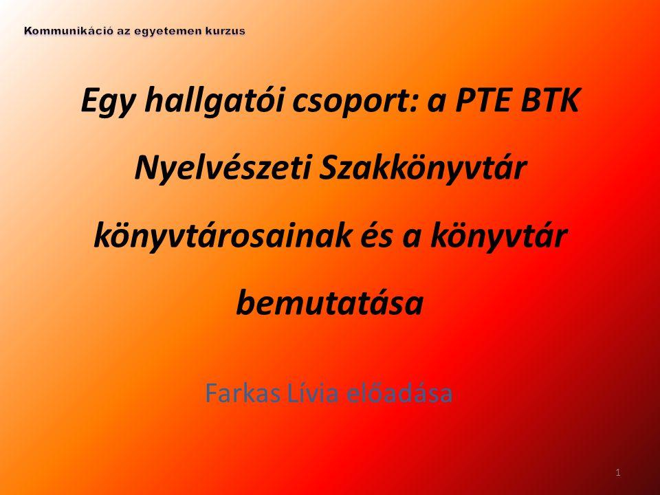Egy hallgatói csoport: a PTE BTK Nyelvészeti Szakkönyvtár könyvtárosainak és a könyvtár bemutatása Farkas Lívia előadása 1