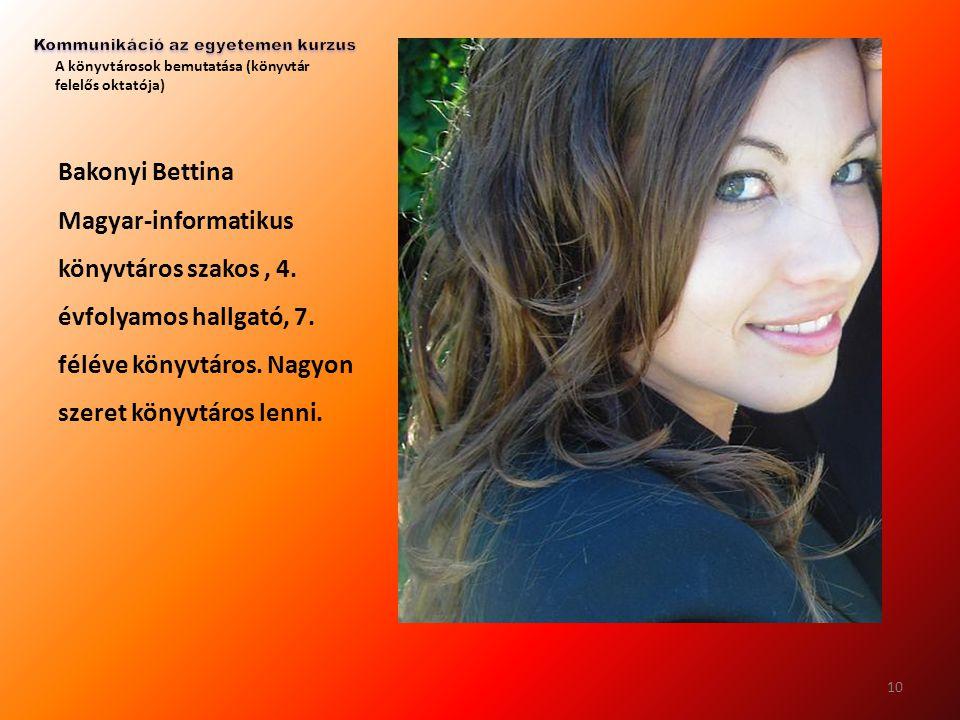 A könyvtárosok bemutatása (könyvtár felelős oktatója) Bakonyi Bettina Magyar-informatikus könyvtáros szakos, 4. évfolyamos hallgató, 7. féléve könyvtá