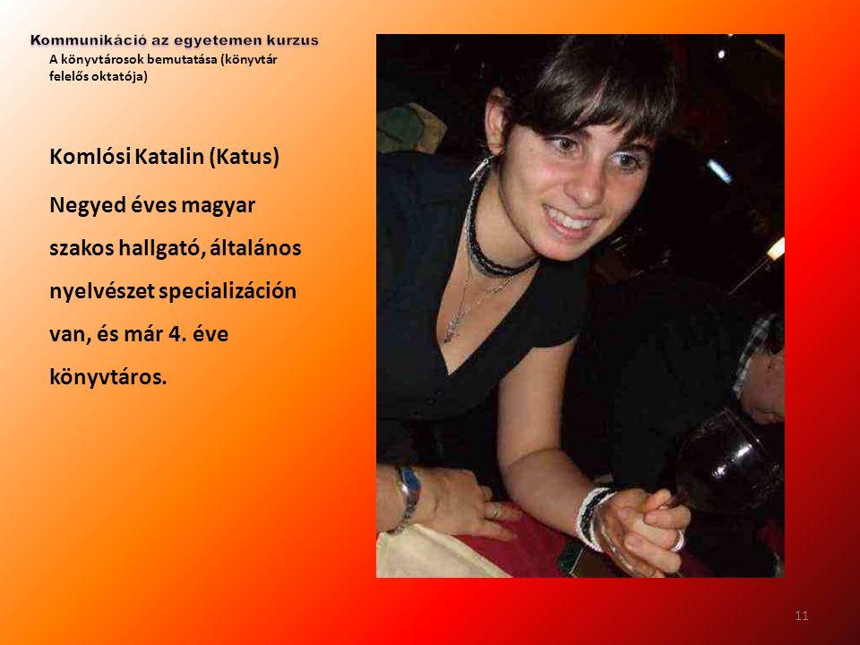 A könyvtárosok bemutatása (könyvtár felelős oktatója) Komlósi Katalin (Katus) Negyed éves magyar szakos hallgató, általános nyelvészet specializáción