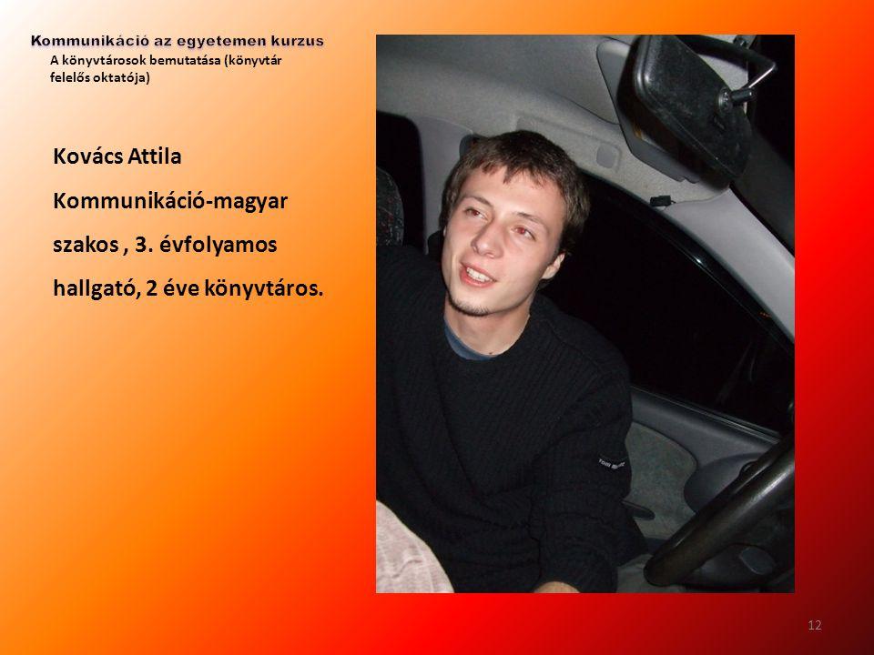 A könyvtárosok bemutatása (könyvtár felelős oktatója) Kovács Attila Kommunikáció-magyar szakos, 3. évfolyamos hallgató, 2 éve könyvtáros. 12