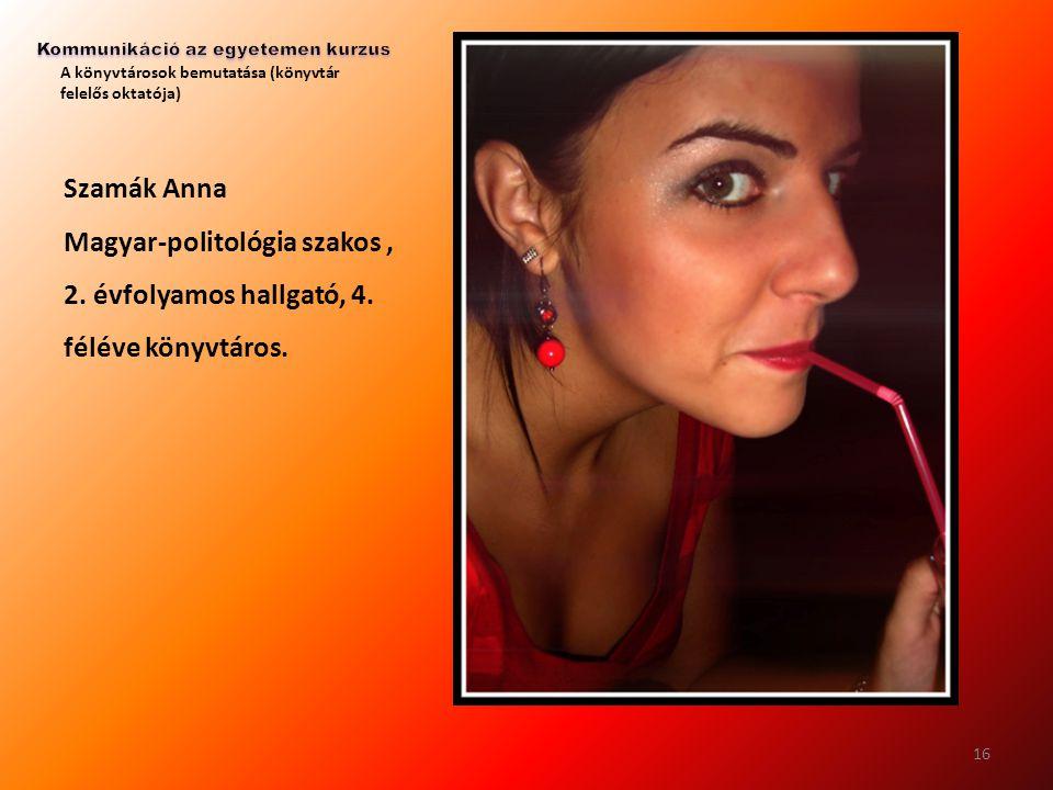 A könyvtárosok bemutatása (könyvtár felelős oktatója) Szamák Anna Magyar-politológia szakos, 2. évfolyamos hallgató, 4. féléve könyvtáros. 16