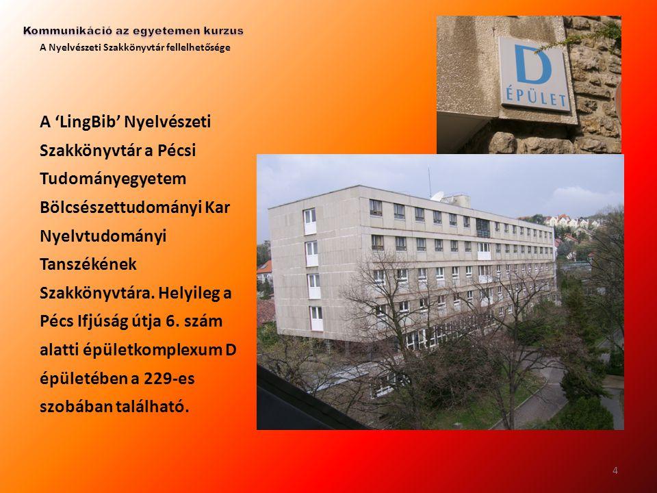 A Nyelvészeti Szakkönyvtár fellelhetősége A 'LingBib' Nyelvészeti Szakkönyvtár a Pécsi Tudományegyetem Bölcsészettudományi Kar Nyelvtudományi Tanszéké
