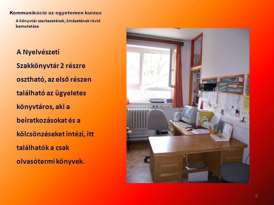 A könyvtár szerkezetének, kinézetének rövid bemutatása A Nyelvészeti Szakkönyvtár 2 részre osztható, az első részen található az ügyeletes könyvtáros,