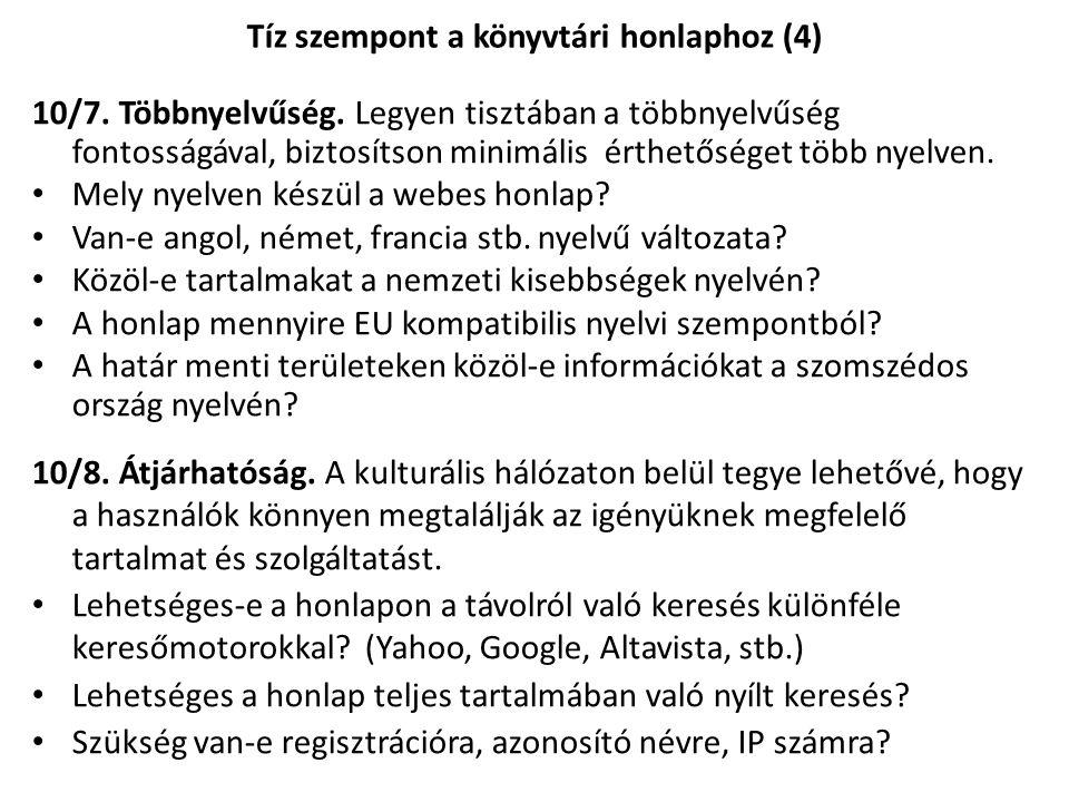 10/7. Többnyelvűség. Legyen tisztában a többnyelvűség fontosságával, biztosítson minimális érthetőséget több nyelven. Mely nyelven készül a webes honl