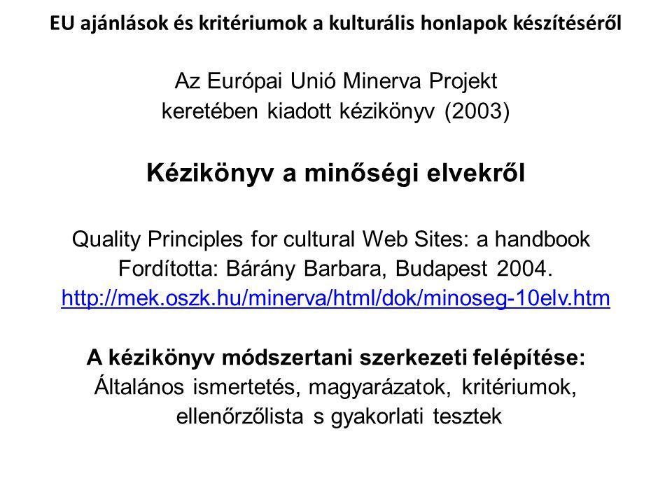 Az Európai Unió Minerva Projekt keretében kiadott kézikönyv (2003) Kézikönyv a minőségi elvekről Quality Principles for cultural Web Sites: a handbook