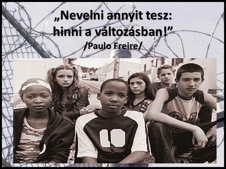 """""""Nevelni annyit tesz: hinni a változásban!"""" /Paulo Freire/"""