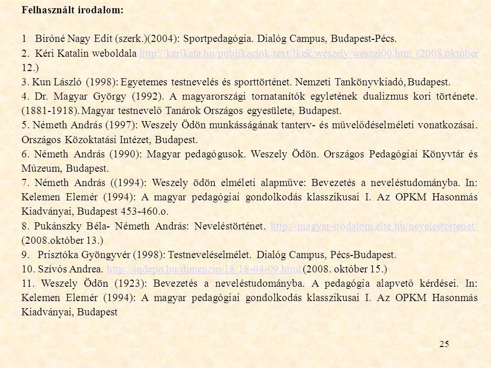 25 Felhasznált irodalom: 1 Biróné Nagy Edit (szerk.)(2004): Sportpedagógia.