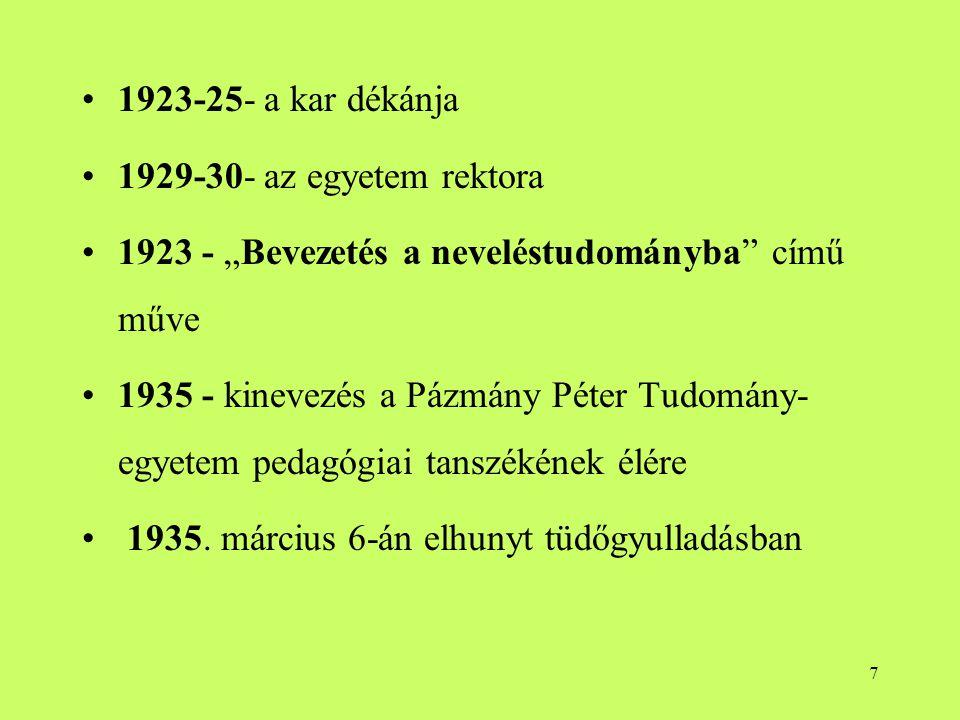 """7 1923-25- a kar dékánja 1929-30- az egyetem rektora 1923 - """"Bevezetés a neveléstudományba című műve 1935 - kinevezés a Pázmány Péter Tudomány- egyetem pedagógiai tanszékének élére 1935."""