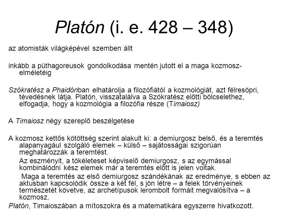 Platón (i. e. 428 – 348) az atomisták világképével szemben állt inkább a püthagoreusok gondolkodása mentén jutott el a maga kozmosz- elméletéig Szókra