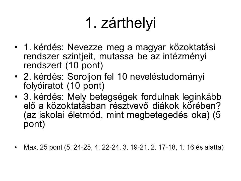 1. zárthelyi 1. kérdés: Nevezze meg a magyar közoktatási rendszer szintjeit, mutassa be az intézményi rendszert (10 pont) 2. kérdés: Soroljon fel 10 n