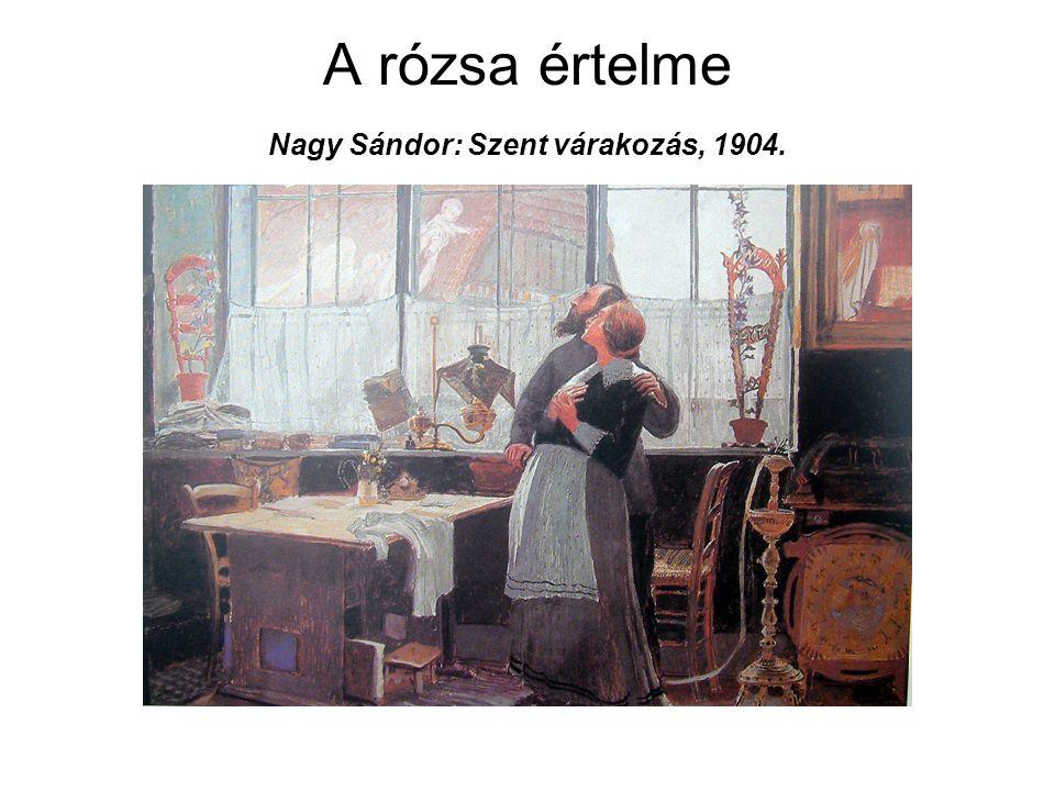 A rózsa értelme Nagy Sándor: Szent várakozás, 1904.